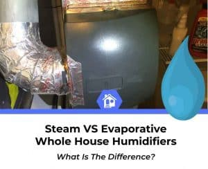 steam vs evaporative whole house humidifier